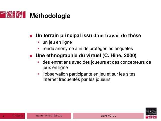 Méthodologie                 ■ Un terrain principal issu d'un travail de thèse                    • un jeu en ligne       ...