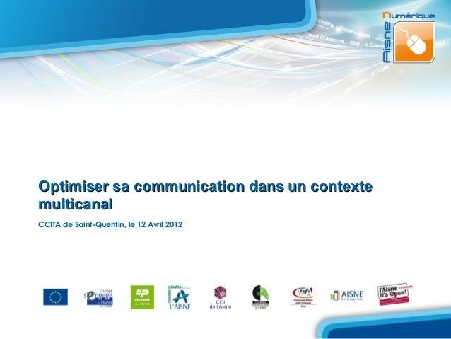 Optimiser sa communication dans un contextemulticanalCCITA de Saint-Quentin, le 12 Avril 2012