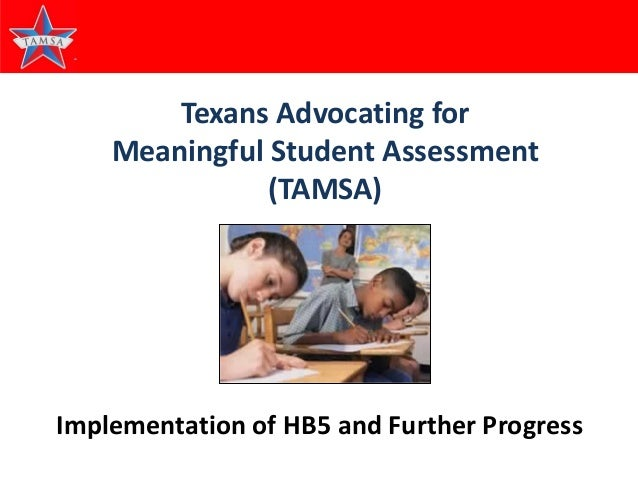 Texans Advocating for Meaningful Student Assessment (TAMSA)  Implementation of HB5 and Further Progress 1