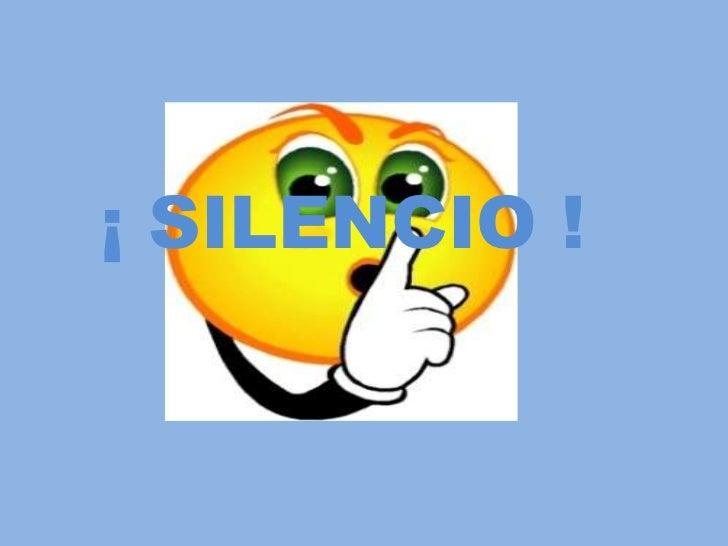 ¡ SILENCIO !