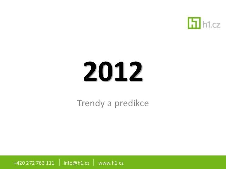 2012                        Trendy a predikce+420 272 763 111   info@h1.cz   www.h1.cz