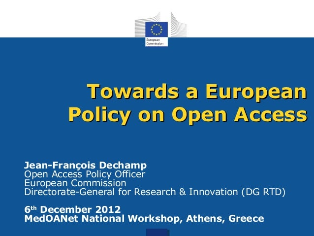 Towards a European        Policy on Open AccessJean-François DechampOpen Access Policy OfficerEuropean CommissionDirectora...