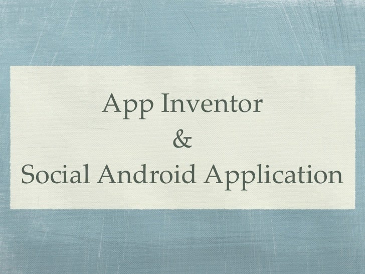 App Inventor            &Social Android Application