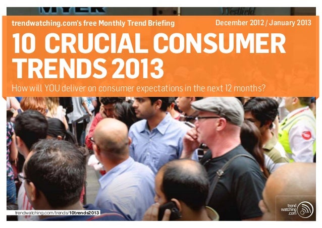 trendwatching.com's free Monthly Trend Briefing       December 2012 / January 201310 crucial consumertrends 2013How will Y...