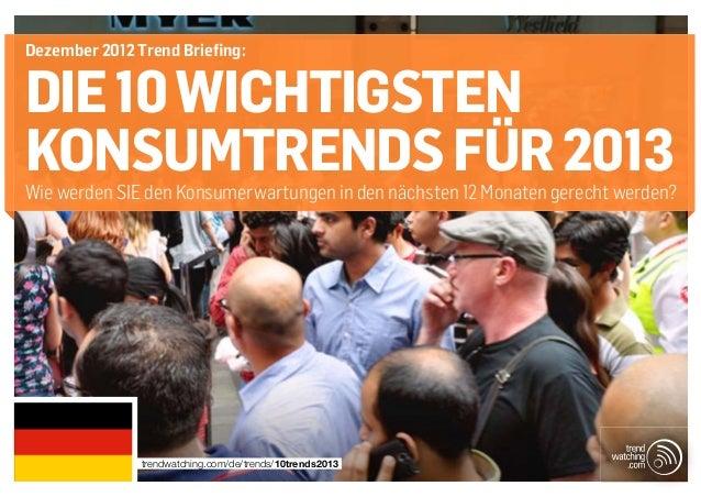 Dezember 2012 Trend Briefing:DIE 10 WICHTIGSTENKONSUMTRENDS FÜR 2013Wie werden SIE den Konsumerwartungen in den nächsten 1...