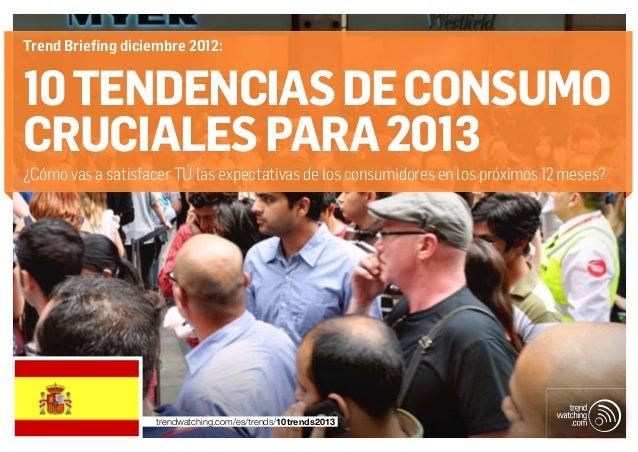 Trend Briefing diciembre 2012:10 TENDENCIAS DE CONSUMOCRUCIALES PARA 2013¿Cómo vas a satisfacer TÚ las expectativas de los...