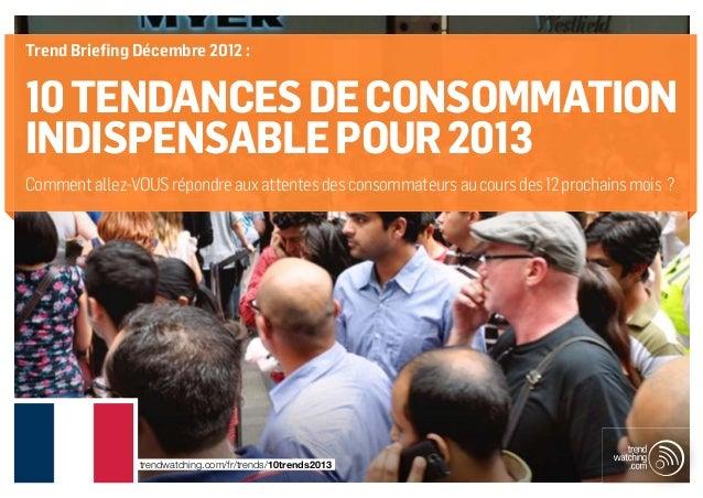 Trend Briefing Décembre 2012 :10 TENDANCES DE CONSOMMATIONINDISPENSABLE POUR 2013Comment allez-VOUS répondre aux attentes ...