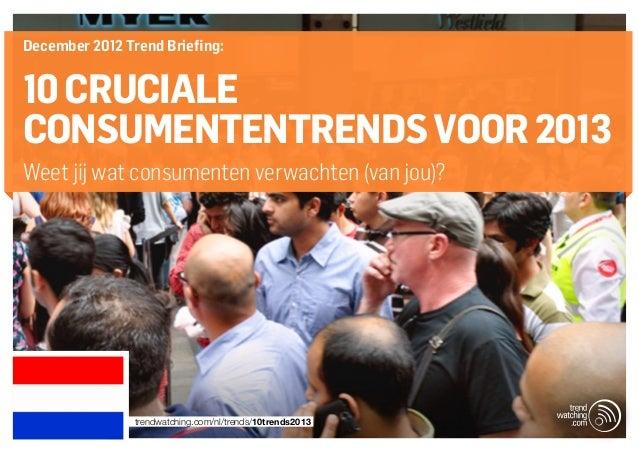 December 2012 Trend Briefing:10 CRUCIALECONSUMENTENTRENDS VOOR 2013Weet jij wat consumenten verwachten (van jou)?         ...
