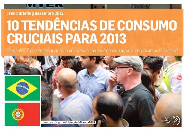 Trend Briefing dezembro 2012:10 TENDÊNCIAS DE CONSUMOCRUCIAIS PARA 2013Como VOCÊ pretende suprir as expectativas dos seus ...