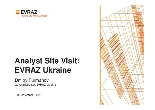 Analyst Site Visit:EVRAZ UkraineDmitry FurmanovGeneral Director, EVRAZ Ukraine28 September 2012