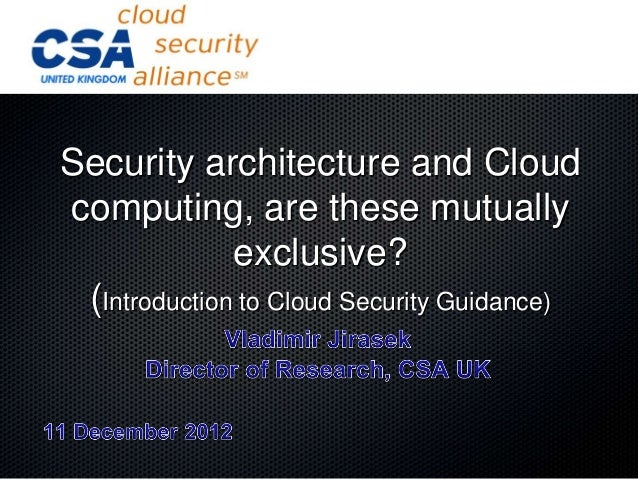 Security architecture and Cloudcomputing, are these mutually              exclusive? (Introduction to Cloud Security Guida...