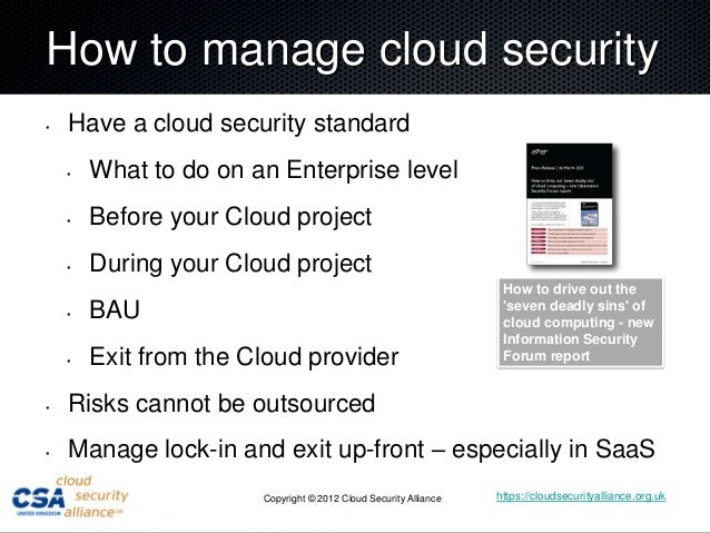 How to manage cloud security•   Have a cloud security standard    •   What to do on an Enterprise level    •   Before your...