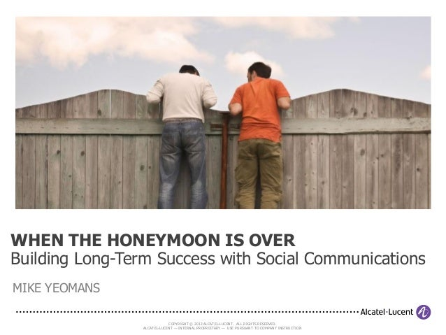 WHEN THE HONEYMOON IS OVERBuilding Long-Term Success with Social CommunicationsMIKE YEOMANS                            COP...