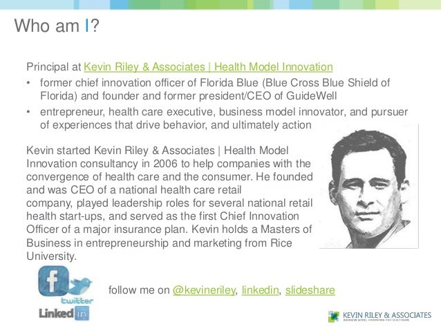 Who am I? Principal at Kevin Riley & Associates | Health Model Innovation • former chief innovation officer of Florida Blu...