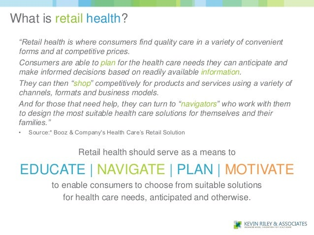 """What is retail health? """"Retail health is where consumers find quality care in a variety of convenient forms and at competi..."""