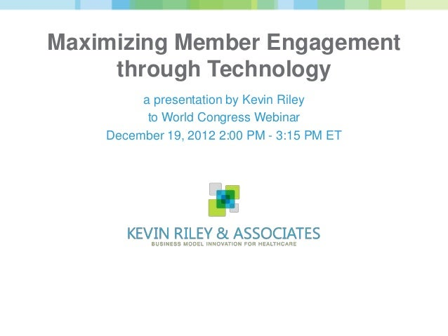 Maximizing Member Engagement     through Technology         a presentation by Kevin Riley          to World Congress Webin...