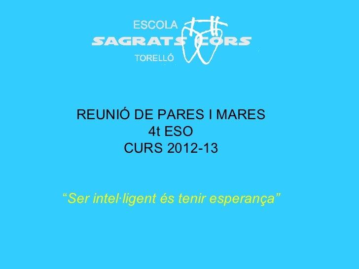 """REUNIÓ DE PARES I MARES          4t ESO       CURS 2012-13""""Ser intel·ligent és tenir esperança"""""""