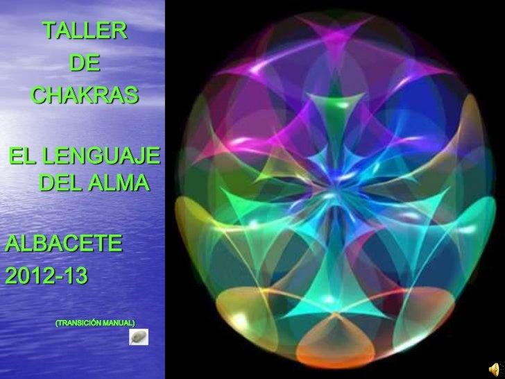 TALLER    DE CHAKRASEL LENGUAJE  DEL ALMAALBACETE2012-13   (TRANSICIÓN MANUAL)