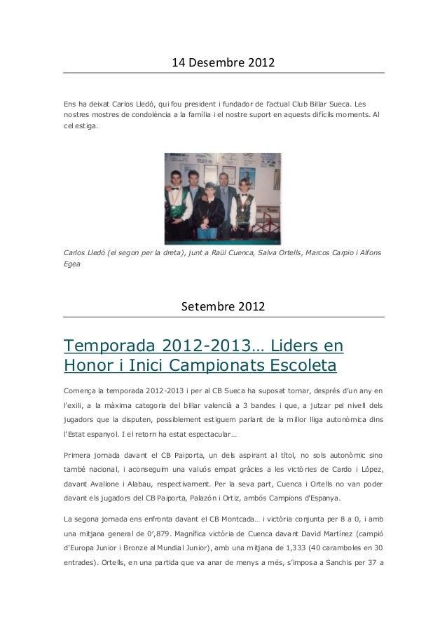 14 Desembre 2012Ens ha deixat Carlos Lledó, qui fou president i fundador de l'actual Club Billar Sueca. Lesnostres mostres...
