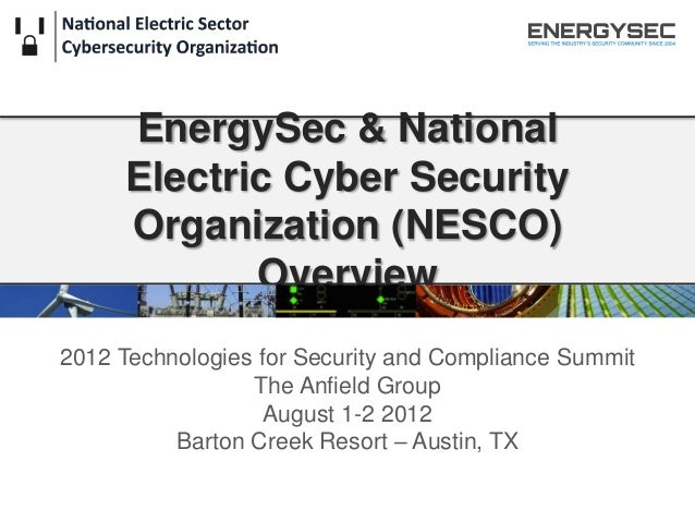 EnergySec & National Electric Cyber Security Organization (NESCO) Overview 2012 Technologies for Security and Compliance S...