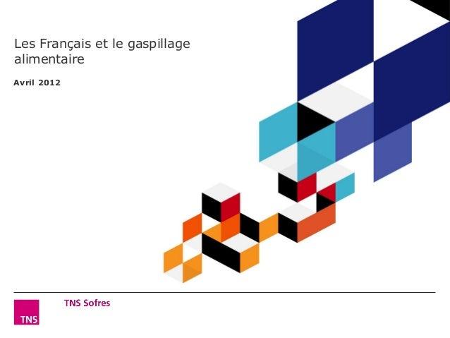Les Français et le gaspillage alimentaire Avril 2012  Les Français et le gaspillage alimentaire ©TNS 2012