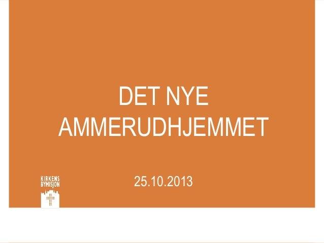DET NYE AMMERUDHJEMMET 25.10.2013