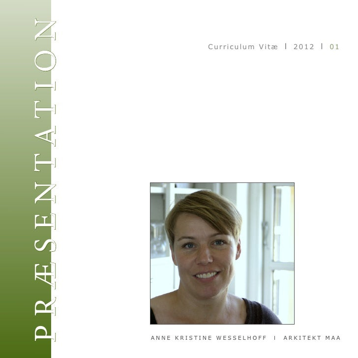P R Æ S E N TAT I O N              Curriculum Vitæ I 2012 I 01                        ANNE KRISTINE WESSELHOFF   I   ARKIT...