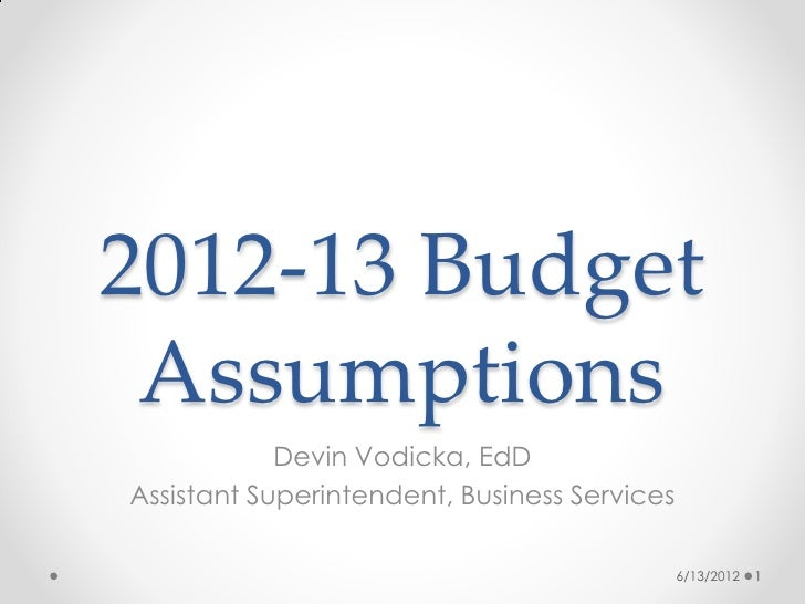 2012-13 Budget Assumptions            Devin Vodicka, EdDAssistant Superintendent, Business Services                       ...