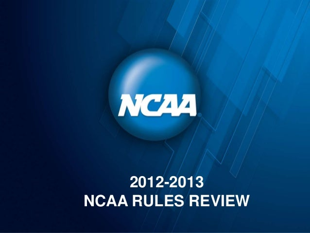 2012-2013NCAA RULES REVIEW