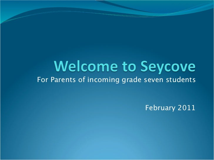 For Parents of incoming grade seven students                             February 2011