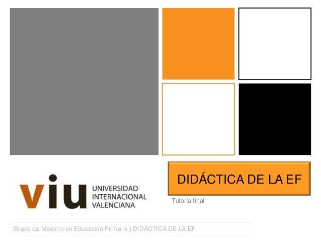 DIDÁCTICA DE LA EFTutoría finalGrado de Maestro en Educación Primaria | DIDÁCTICA DE LA EF
