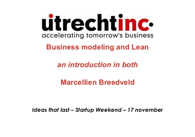 Business modeling and Lean         an introduction in both          Marcellien BreedveldIdeas that last – Startup Weekend ...