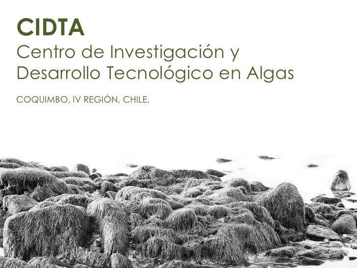 CIDTACentro de Investigación yDesarrollo Tecnológico en AlgasCOQUIMBO, IV REGIÓN, CHILE.
