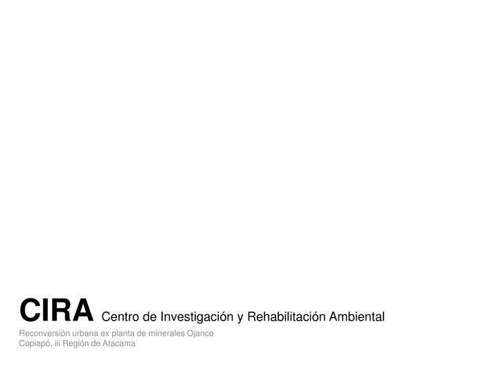 CIRA Centro de Investigación y Rehabilitación AmbientalReconversión urbana ex planta de minerales OjancoCopiapó, iii Regió...