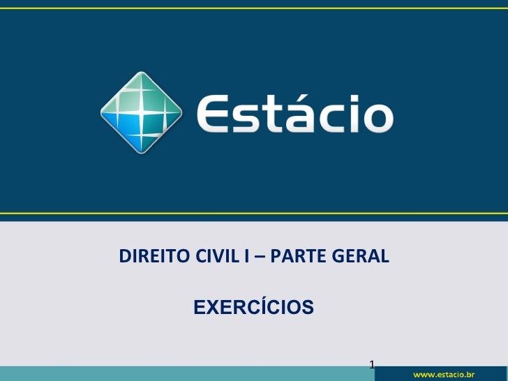 DIREITO CIVIL I – PARTE GERAL       EXERCÍCIOS                          1