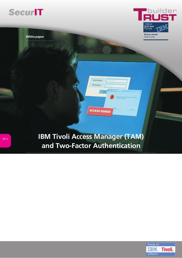 IBM Tivoli Access Manager (TAM)and Two-Factor Authentication2012White paper