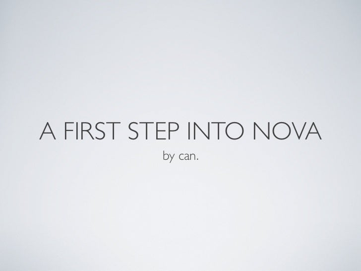 A FIRST STEP INTO NOVA         by can.