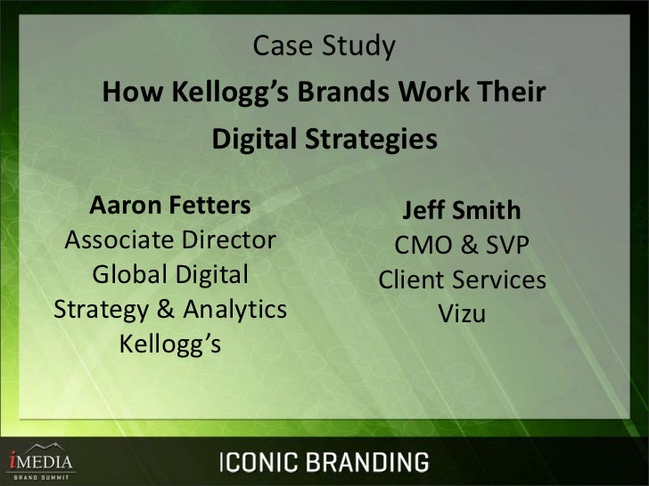 Case Study    How Kellogg's Brands Work Their           Digital Strategies   Aaron Fetters          Jeff Smith Associate D...