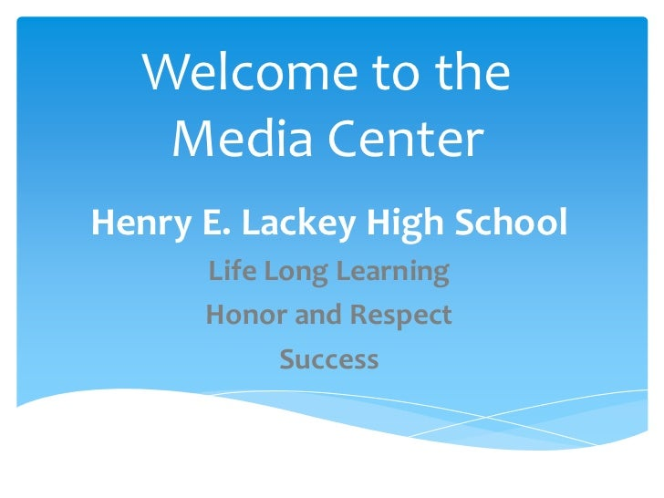 Welcome to the   Media CenterHenry E. Lackey High School      Life Long Learning      Honor and Respect            Success