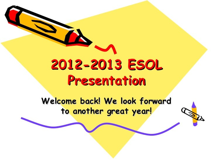 2012-2013 ESOL    PresentationWelcome back! We look forward    to another great year!