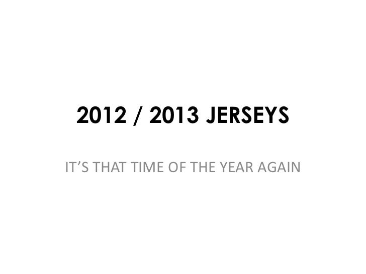 2012 / 2013 JERSEYSIT'S THAT TIME OF THE YEAR AGAIN