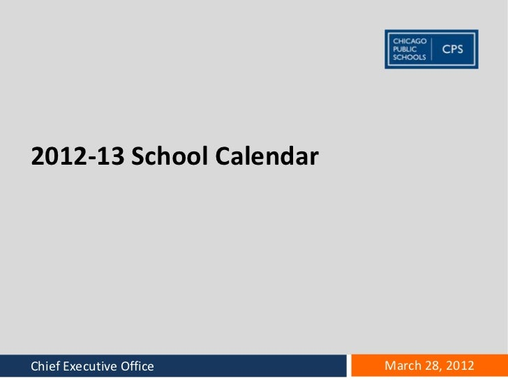 2012-13 School Calendar Office name goes hereChief Executive Office    March 28, 2012