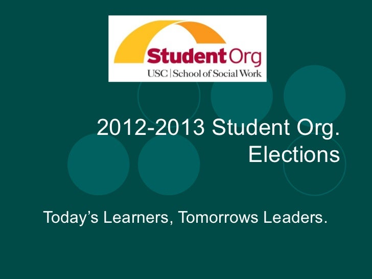 2012-2013 Student Org.                   ElectionsToday's Learners, Tomorrows Leaders.