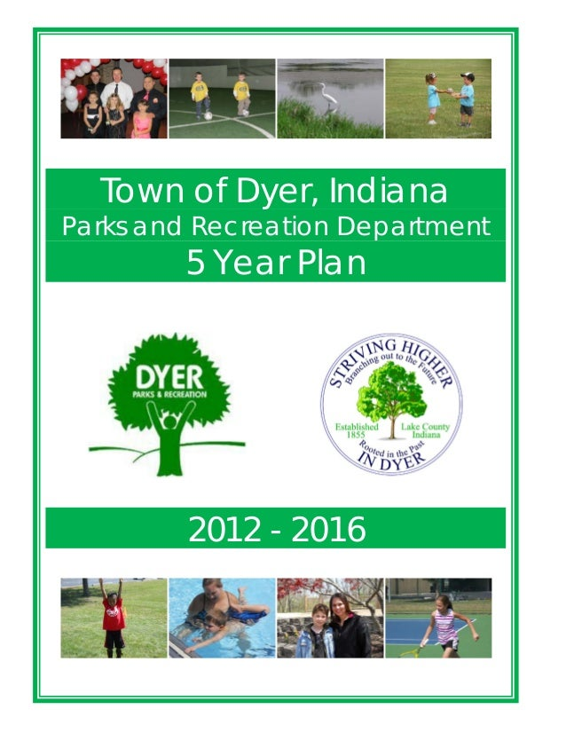 Town of Dyer 2012-2016 Comprehensive Park and Recreation Master Plan Page 1 Town of Dyer, Indiana Parks and Recreation Dep...
