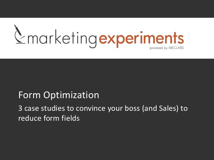 Form Optimization3 case studies to convince your boss (and Sales) toreduce form fields