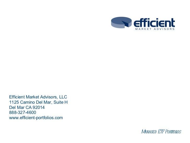 Efficient Market Advisors, LLC1125 Camino Del Mar, Suite HDel Mar CA 92014888-327-4600www.efficient-portfolios.com        ...