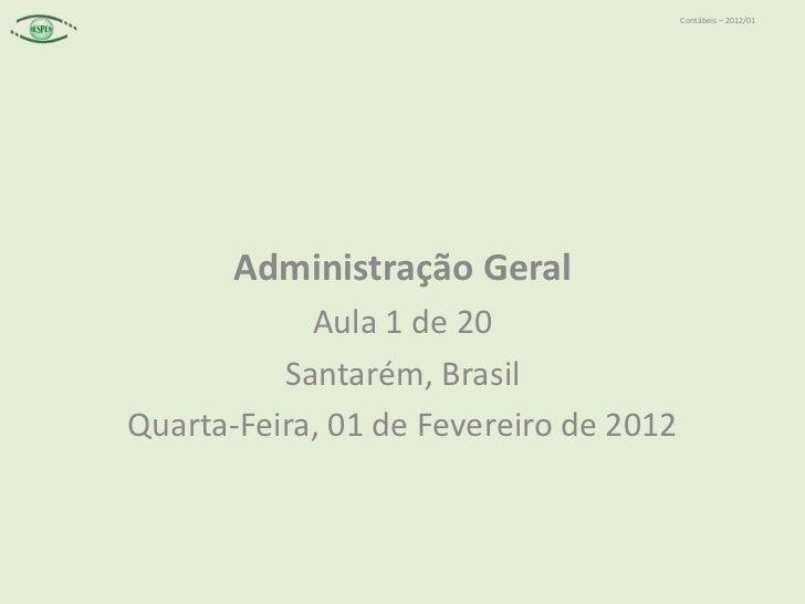 Contábeis – 2012/01       Administração Geral            Aula 1 de 20          Santarém, BrasilQuarta-Feira, 01 de Feverei...