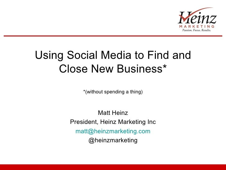 Using Social Media to Find and     Close New Business*           *(without spending a thing)                    Matt Heinz...
