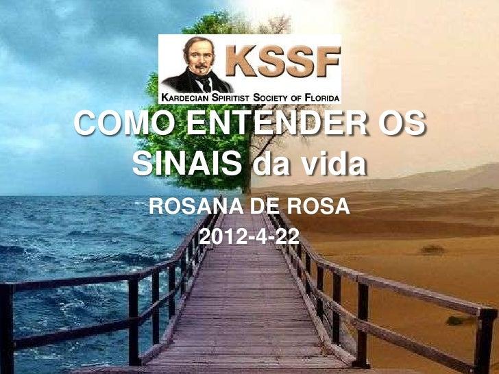 COMO ENTENDER OS  SINAIS da vida   ROSANA DE ROSA      2012-4-22
