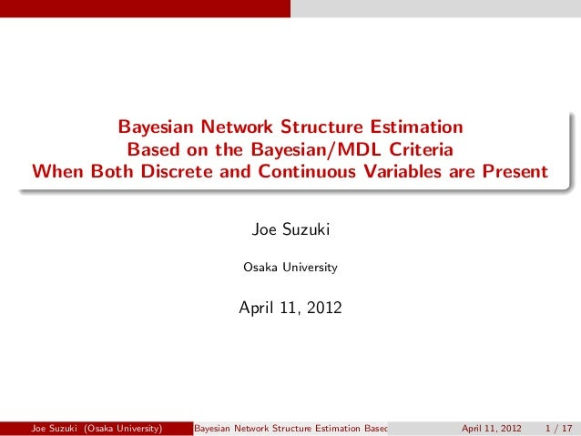 . ...... Bayesian Network Structure Estimation Based on the Bayesian/MDL Criteria When Both Discrete and Continuous Variab...